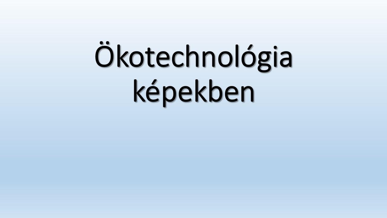 Ökotechnológia-képekben